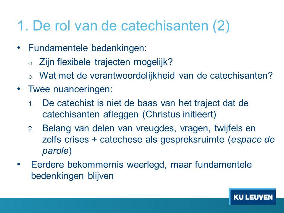 1.De rol van de catechisanten (2) • Fundamentele bedenkingen: o Zijn flexibele trajecten mogelijk.