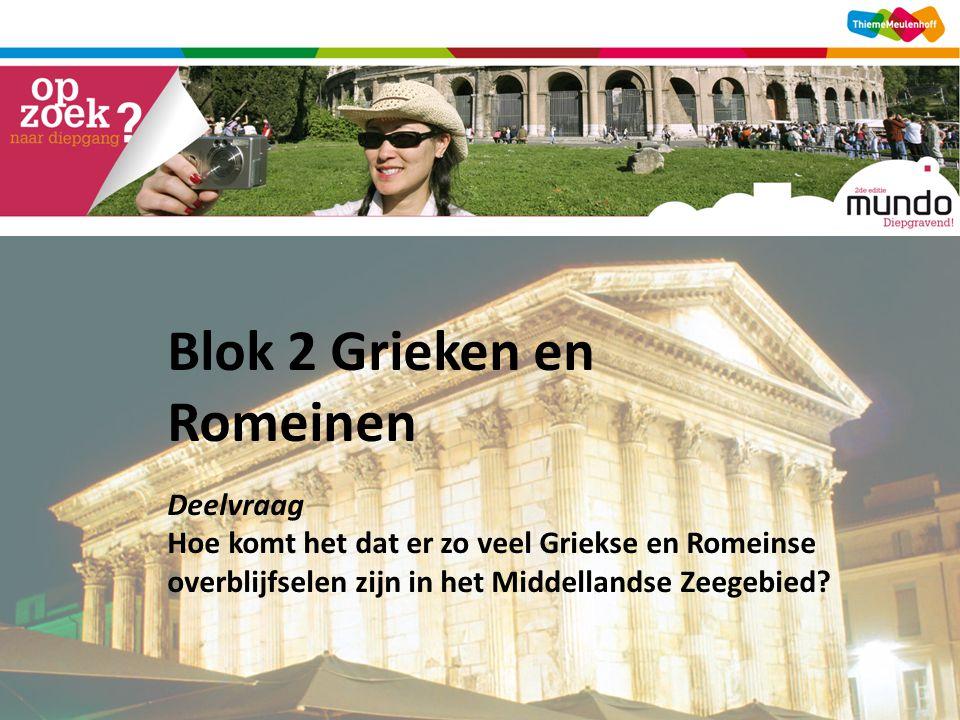 Blok 2 Grieken en Romeinen Deelvraag Hoe komt het dat er zo veel Griekse en Romeinse overblijfselen zijn in het Middellandse Zeegebied?