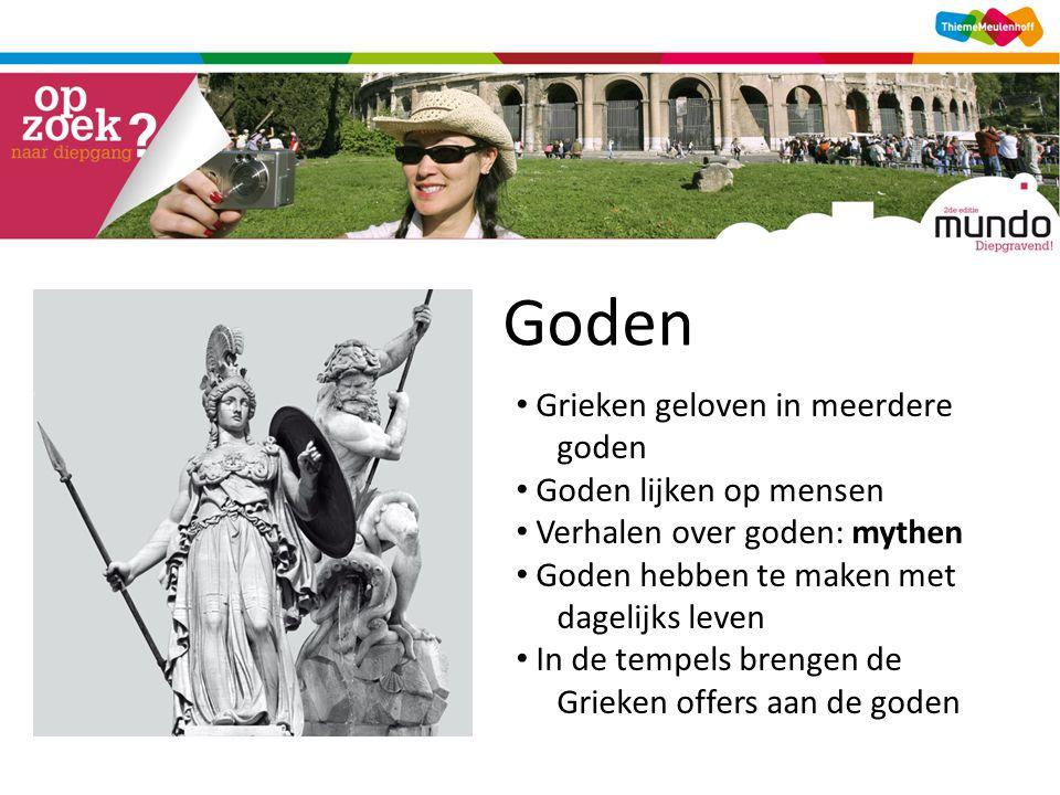 Goden • Grieken geloven in meerdere goden • Goden lijken op mensen • Verhalen over goden: mythen • Goden hebben te maken met dagelijks leven • In de tempels brengen de Grieken offers aan de goden