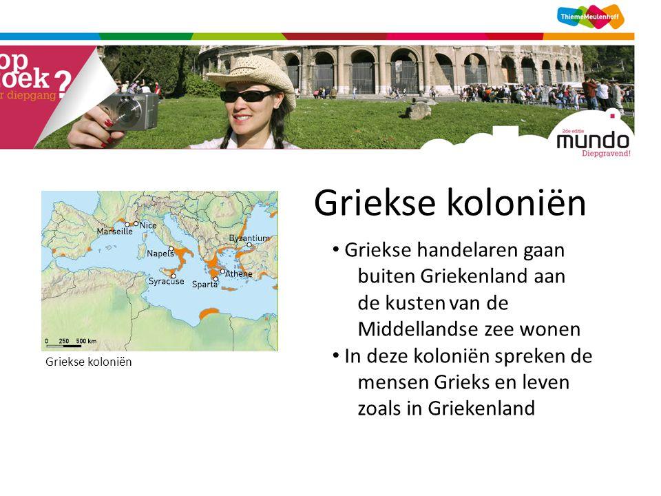 Griekse koloniën • Griekse handelaren gaan buiten Griekenland aan de kusten van de Middellandse zee wonen • In deze koloniën spreken de mensen Grieks en leven zoals in Griekenland Griekse koloniën