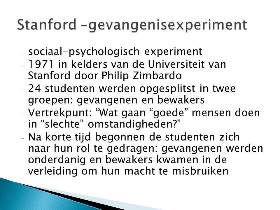 - sociaal-psychologisch experiment - 1971 in kelders van de Universiteit van Stanford door Philip Zimbardo - 24 studenten werden opgesplitst in twee g