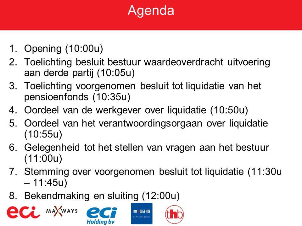 Agenda 1.Opening (10:00u) 2.Toelichting besluit bestuur waardeoverdracht uitvoering aan derde partij (10:05u) 3.Toelichting voorgenomen besluit tot liquidatie van het pensioenfonds (10:35u) 4.Oordeel van de werkgever over liquidatie (10:50u) 5.Oordeel van het verantwoordingsorgaan over liquidatie (10:55u) 6.Gelegenheid tot het stellen van vragen aan het bestuur (11:00u) 7.Stemming over voorgenomen besluit tot liquidatie (11:30u – 11:45u) 8.Bekendmaking en sluiting (12:00u)