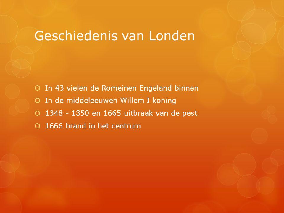Geschiedenis van Londen IIn 43 vielen de Romeinen Engeland binnen IIn de middeleeuwen Willem I koning 11348 - 1350 en 1665 uitbraak van de pest 11666 brand in het centrum