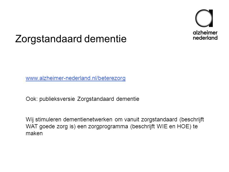 Zorgstandaard dementie www.alzheimer-nederland.nl/beterezorg Ook: publieksversie Zorgstandaard dementie Wij stimuleren dementienetwerken om vanuit zor