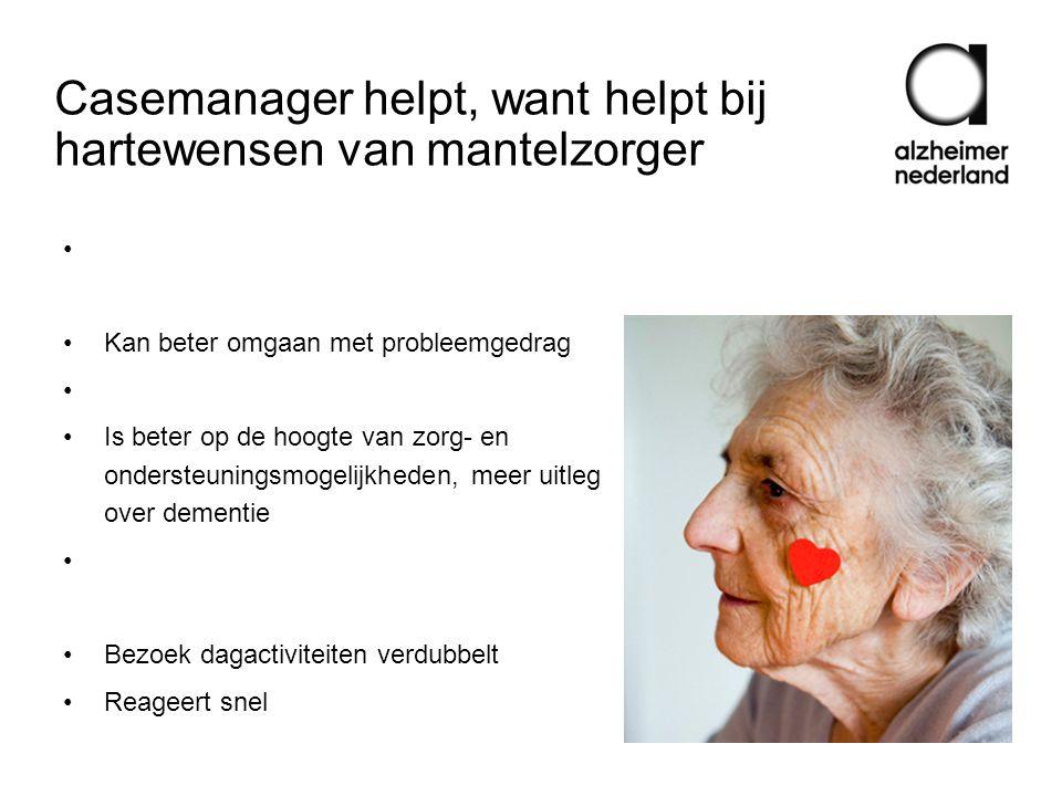 Casemanager helpt, want helpt bij hartewensen van mantelzorger •Oordeelt positief, rapportcijfer 8 • Ervaart begrip en aandacht • Kan beter omgaan met