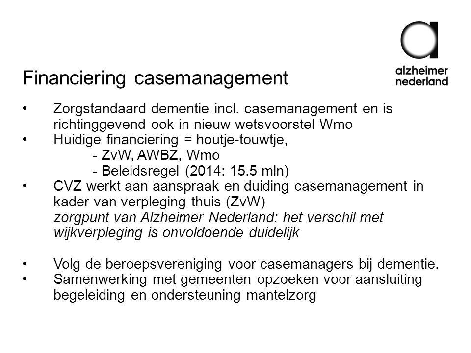 Financiering casemanagement •Zorgstandaard dementie incl. casemanagement en is richtinggevend ook in nieuw wetsvoorstel Wmo •Huidige financiering = ho