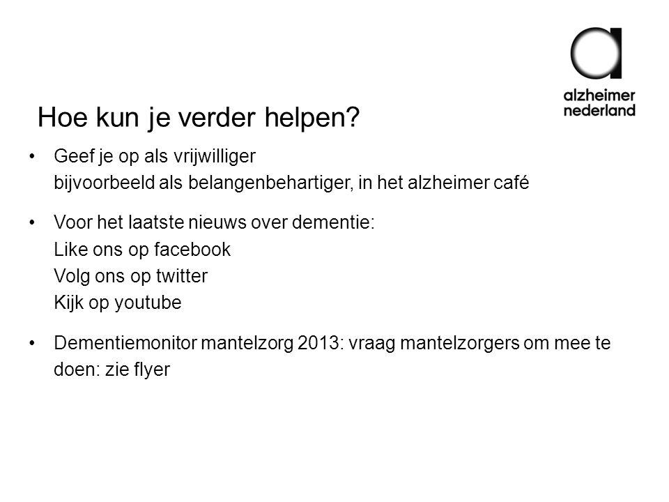 •Geef je op als vrijwilliger bijvoorbeeld als belangenbehartiger, in het alzheimer café •Voor het laatste nieuws over dementie: Like ons op facebook V