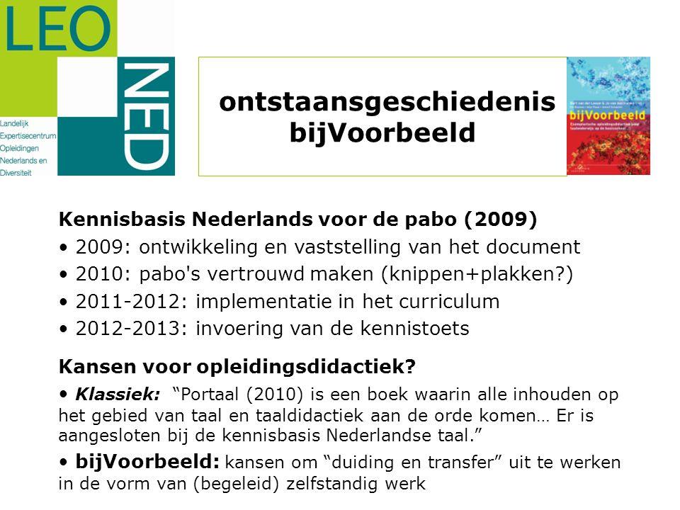 ontstaansgeschiedenis bijVoorbeeld Kennisbasis Nederlands voor de pabo (2009) • 2009: ontwikkeling en vaststelling van het document • 2010: pabo's ver