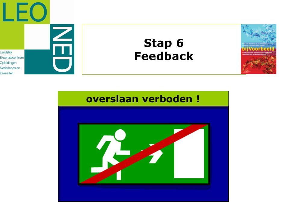 Stap 6 Feedback overslaan verboden !