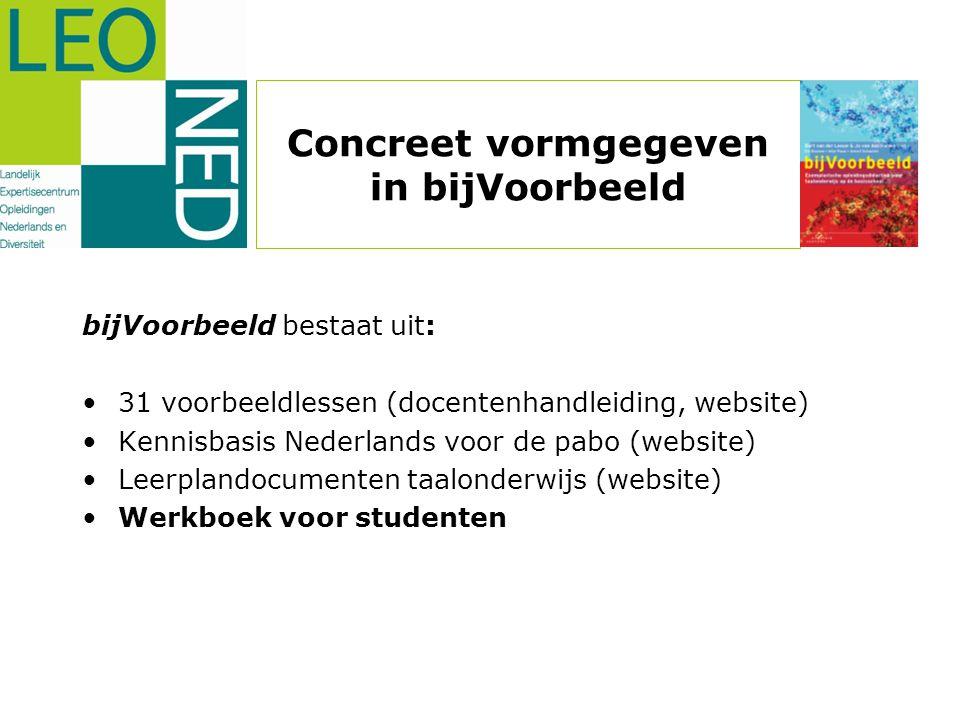 Concreet vormgegeven in bijVoorbeeld bijVoorbeeld bestaat uit: •31 voorbeeldlessen (docentenhandleiding, website) •Kennisbasis Nederlands voor de pabo