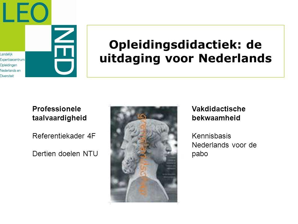 Professionele taalvaardigheid Referentiekader 4F Dertien doelen NTU Vakdidactische bekwaamheid Kennisbasis Nederlands voor de pabo Opleidingsdidactiek: de uitdaging voor Nederlands