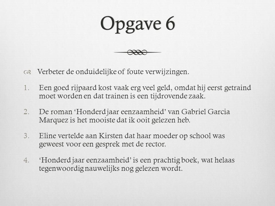 Opgave 7Opgave 7  De volgende zinnen bevatten zinsbouwfouten.