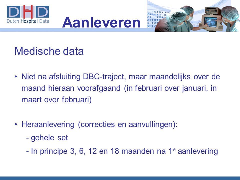 Medische data •Niet na afsluiting DBC-traject, maar maandelijks over de maand hieraan voorafgaand (in februari over januari, in maart over februari) •