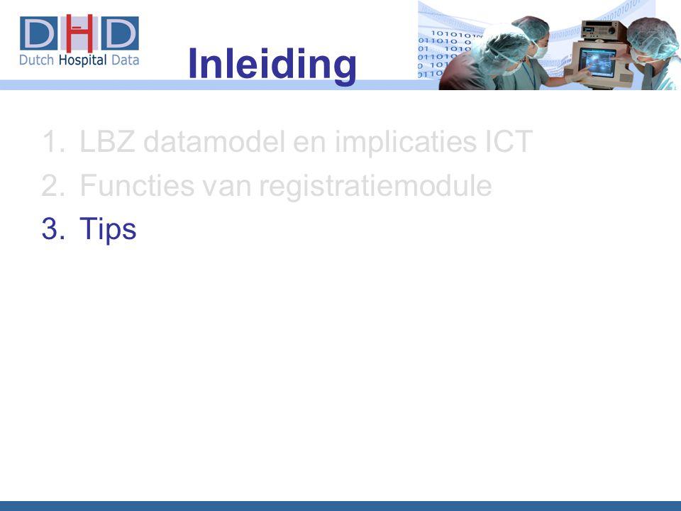 Inleiding 1.LBZ datamodel en implicaties ICT 2.Functies van registratiemodule 3.Tips
