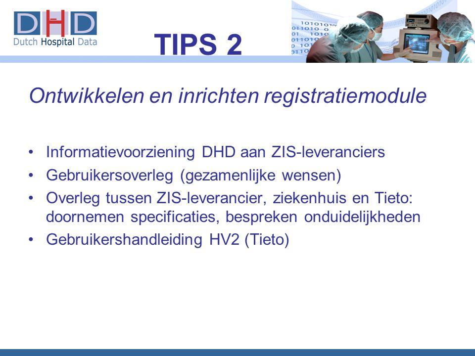 Ontwikkelen en inrichten registratiemodule •Informatievoorziening DHD aan ZIS-leveranciers •Gebruikersoverleg (gezamenlijke wensen) •Overleg tussen ZI