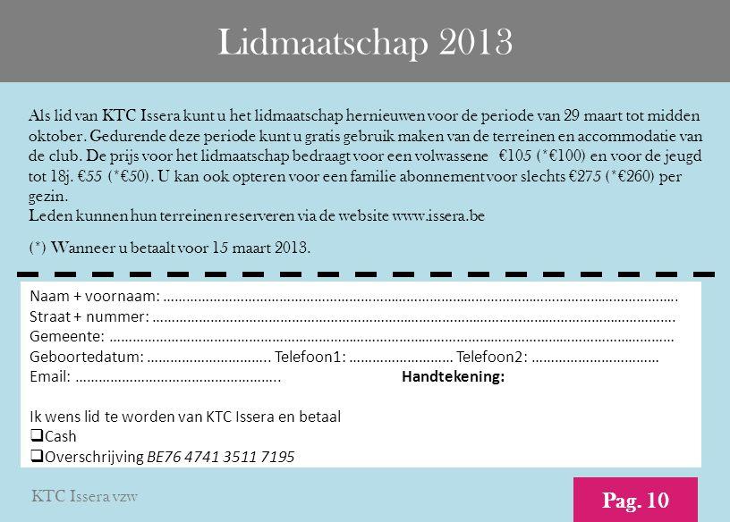 Lidmaatschap 2013 Als lid van KTC Issera kunt u het lidmaatschap hernieuwen voor de periode van 29 maart tot midden oktober. Gedurende deze periode ku