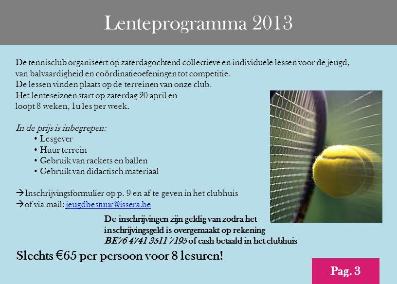 Lenteprogramma 2013 De tennisclub organiseert op zaterdagochtend collectieve en individuele lessen voor de jeugd, van balvaardigheid en coördinatieoef