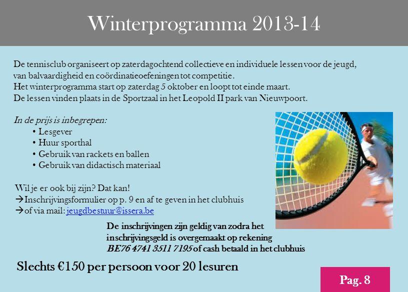 Winterprogramma 2013-14 De tennisclub organiseert op zaterdagochtend collectieve en individuele lessen voor de jeugd, van balvaardigheid en coördinatieoefeningen tot competitie.