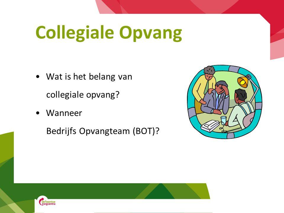 Collegiale Opvang •Wat is het belang van collegiale opvang? •Wanneer Bedrijfs Opvangteam (BOT)?