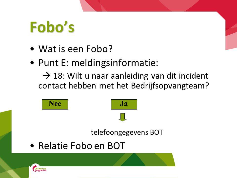 Fobo's •Wat is een Fobo? •Punt E: meldingsinformatie:  18: Wilt u naar aanleiding van dit incident contact hebben met het Bedrijfsopvangteam? telefoo