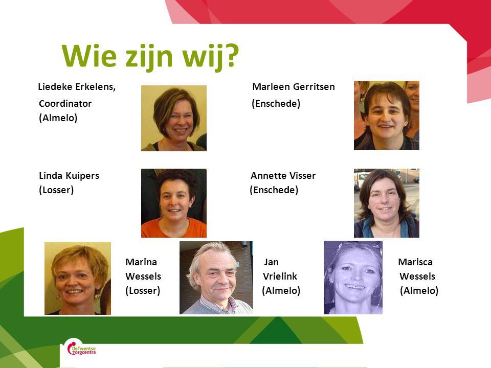 Wie zijn wij? Liedeke Erkelens, Marleen Gerritsen Coordinator (Enschede) (Almelo) Linda Kuipers Annette Visser (Losser) (Enschede) Marina Jan Marisca