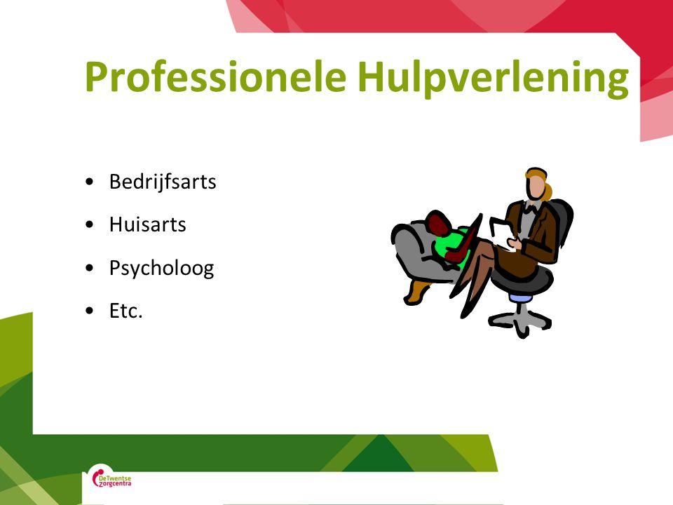 Professionele Hulpverlening •Bedrijfsarts •Huisarts •Psycholoog •Etc.