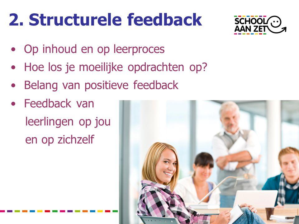 2. Structurele feedback • Op inhoud en op leerproces • Hoe los je moeilijke opdrachten op? • Belang van positieve feedback • Feedback van leerlingen o