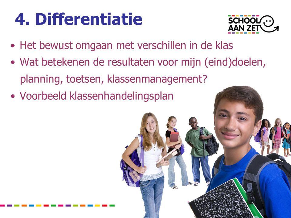 4. Differentiatie • Het bewust omgaan met verschillen in de klas • Wat betekenen de resultaten voor mijn (eind)doelen, planning, toetsen, klassenmanag