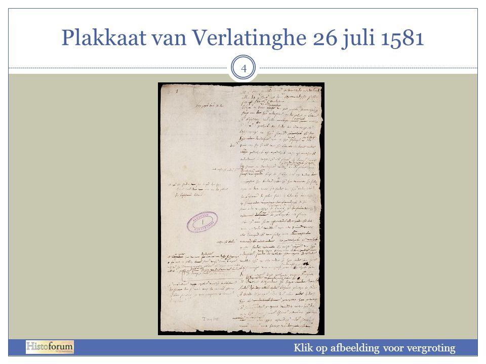 Plakkaat van Verlatinghe 26 juli 1581 5 De revolutionaire daad van de Nederlanders diende als inspiratiebron voor veel latere revolutionaire bewegingen.