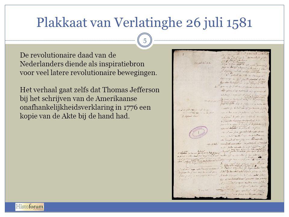 Plakkaat van Verlatinghe 26 juli 1581 5 De revolutionaire daad van de Nederlanders diende als inspiratiebron voor veel latere revolutionaire beweginge