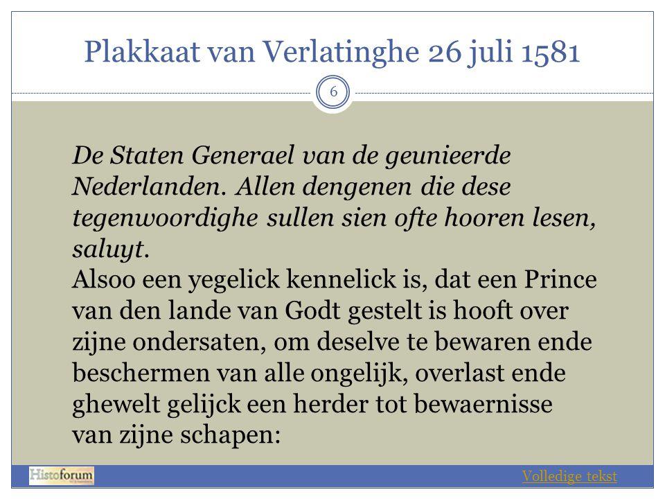 Plakkaat van Verlatinghe 26 juli 1581 6 De Staten Generael van de geunieerde Nederlanden. Allen dengenen die dese tegenwoordighe sullen sien ofte hoor