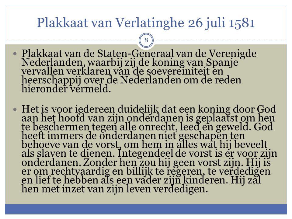 Plakkaat van Verlatinghe 26 juli 1581 8  Plakkaat van de Staten-Generaal van de Verenigde Nederlanden, waarbij zij de koning van Spanje vervallen ver