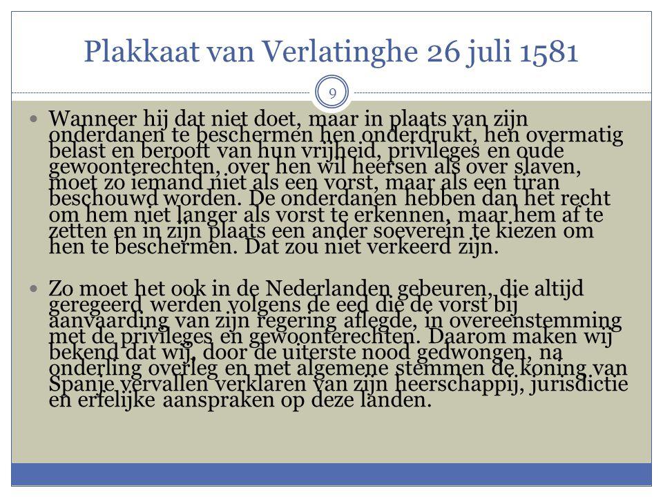 Plakkaat van Verlatinghe 26 juli 1581 9  Wanneer hij dat niet doet, maar in plaats van zijn onderdanen te beschermen hen onderdrukt, hen overmatig be