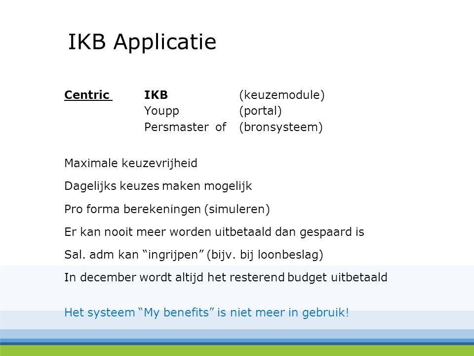 IKB Applicatie Centric IKB(keuzemodule) Youpp(portal) Persmaster of (bronsysteem) Maximale keuzevrijheid Dagelijks keuzes maken mogelijk Pro forma ber