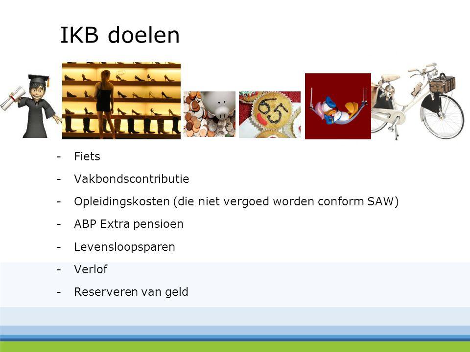 IKB doelen -Fiets -Vakbondscontributie -Opleidingskosten (die niet vergoed worden conform SAW) -ABP Extra pensioen -Levensloopsparen -Verlof -Reserver