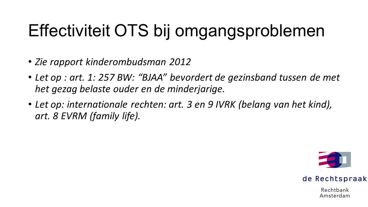 """Effectiviteit OTS bij omgangsproblemen • Zie rapport kinderombudsman 2012 • Let op : art. 1: 257 BW: """"BJAA"""" bevordert de gezinsband tussen de met het"""