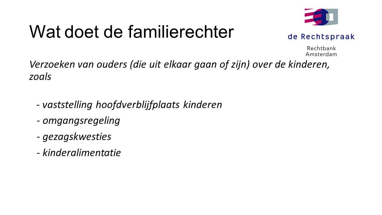 Wat doet de familierechter Verzoeken van ouders (die uit elkaar gaan of zijn) over de kinderen, zoals - vaststelling hoofdverblijfplaats kinderen - om