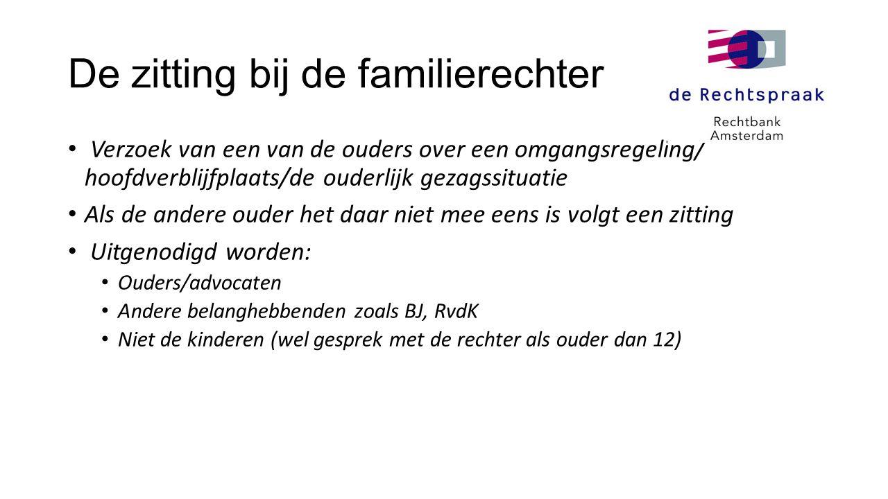 De zitting bij de familierechter • Verzoek van een van de ouders over een omgangsregeling/ hoofdverblijfplaats/de ouderlijk gezagssituatie • Als de an