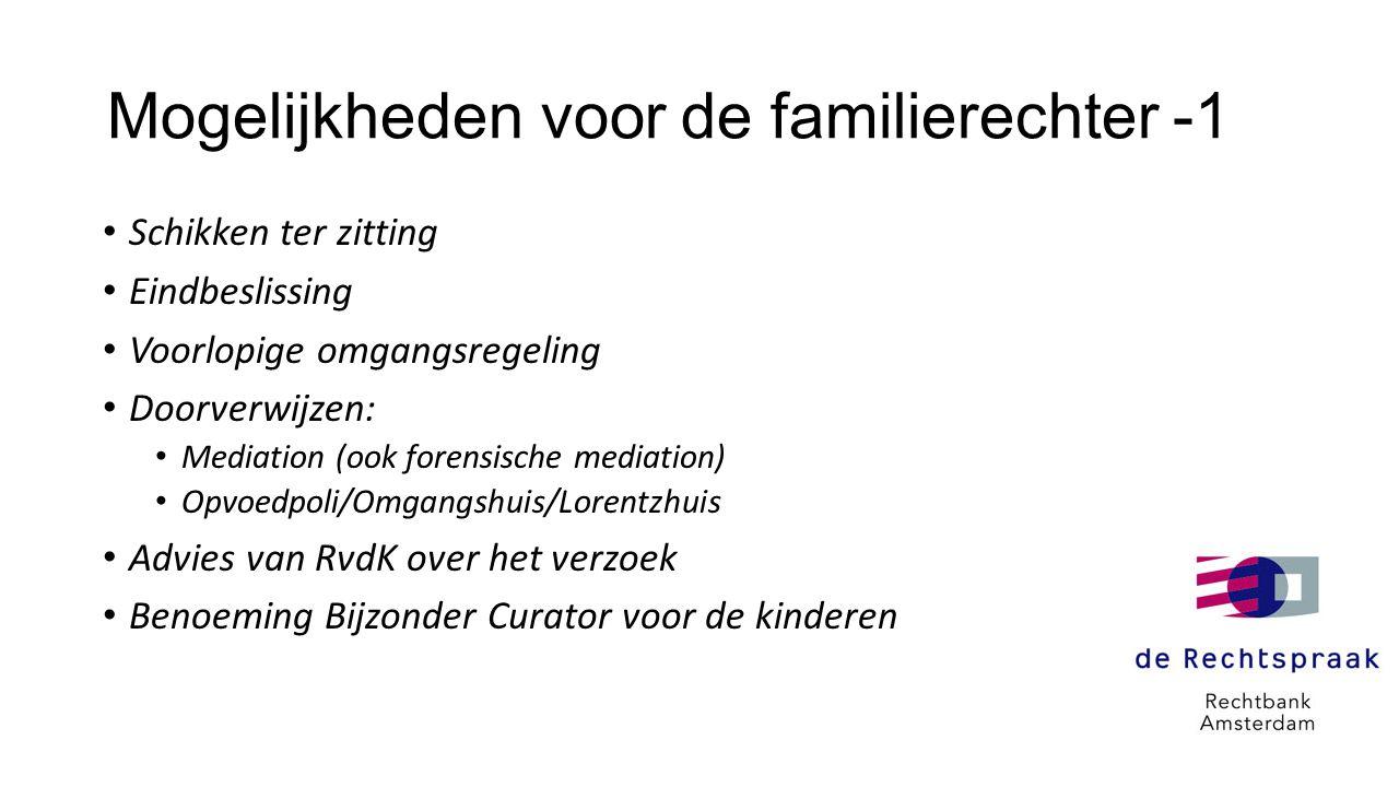 Mogelijkheden voor de familierechter -1 • Schikken ter zitting • Eindbeslissing • Voorlopige omgangsregeling • Doorverwijzen: • Mediation (ook forensi