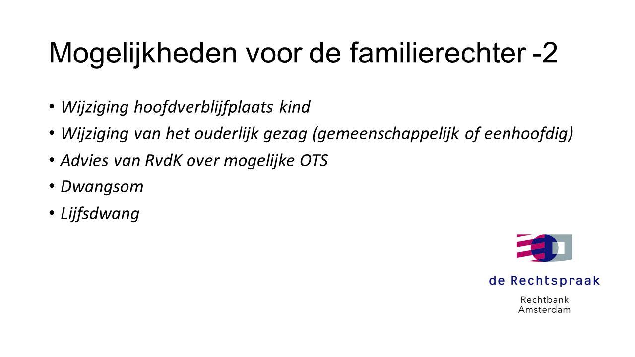 Mogelijkheden voor de familierechter -2 • Wijziging hoofdverblijfplaats kind • Wijziging van het ouderlijk gezag (gemeenschappelijk of eenhoofdig) • A