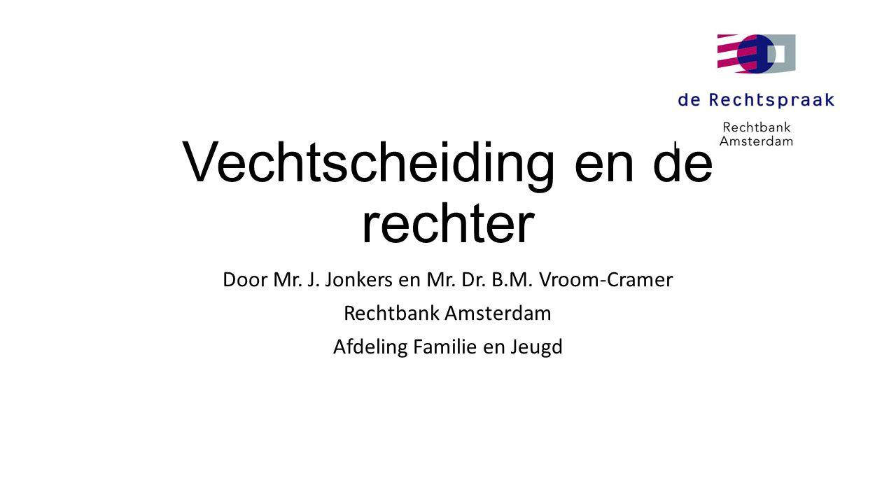 Vechtscheiding en de rechter Door Mr. J. Jonkers en Mr. Dr. B.M. Vroom-Cramer Rechtbank Amsterdam Afdeling Familie en Jeugd