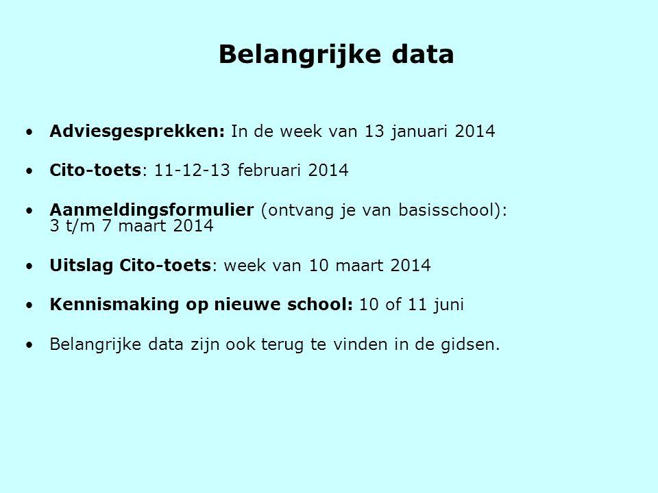 Belangrijke data •Adviesgesprekken: In de week van 13 januari 2014 •Cito-toets: 11-12-13 februari 2014 •Aanmeldingsformulier (ontvang je van basisschool): 3 t/m 7 maart 2014 •Uitslag Cito-toets: week van 10 maart 2014 •Kennismaking op nieuwe school: 10 of 11 juni •Belangrijke data zijn ook terug te vinden in de gidsen.