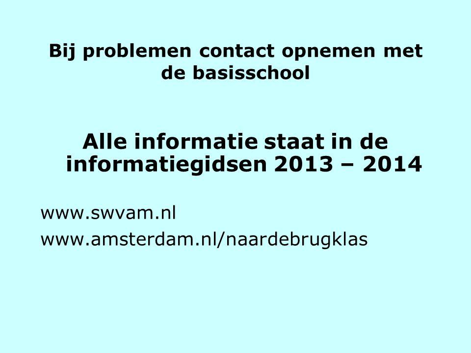 Bij problemen contact opnemen met de basisschool Alle informatie staat in de informatiegidsen 2013 – 2014 www.swvam.nl www.amsterdam.nl/naardebrugklas