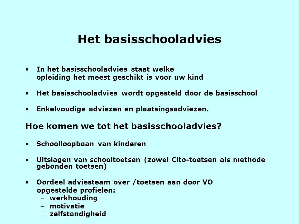 Het basisschooladvies •In het basisschooladvies staat welke opleiding het meest geschikt is voor uw kind •Het basisschooladvies wordt opgesteld door d