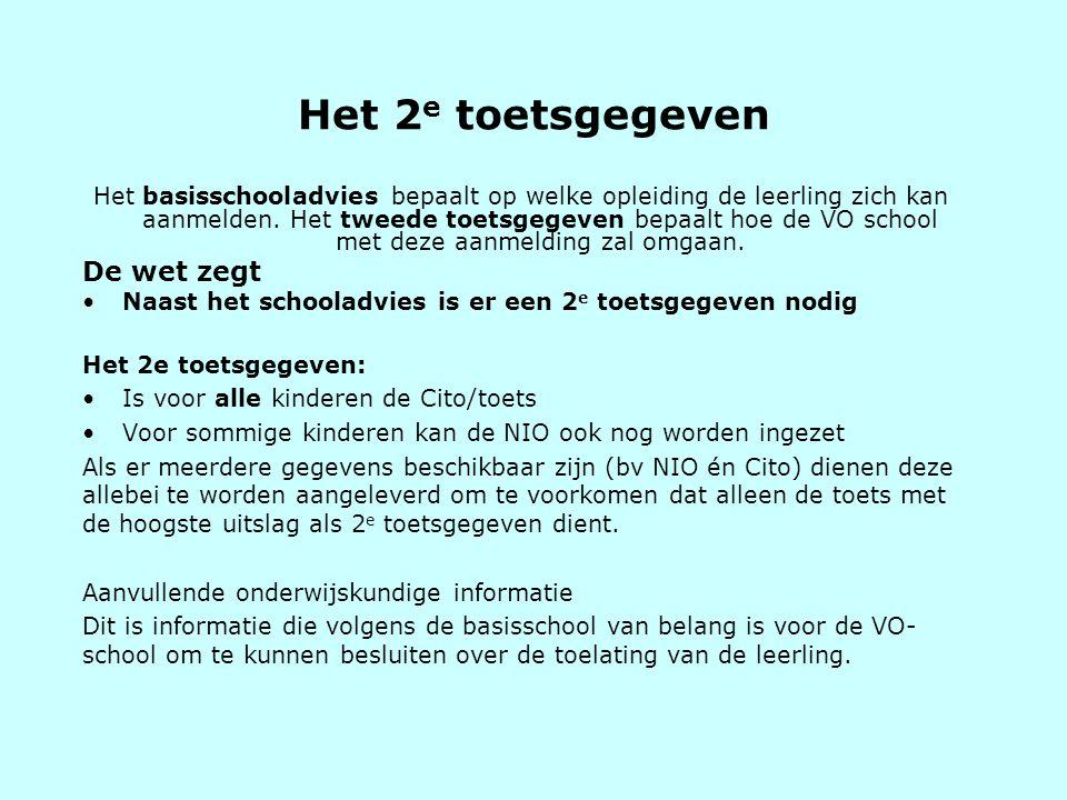 Het 2 e toetsgegeven Het basisschooladvies bepaalt op welke opleiding de leerling zich kan aanmelden. Het tweede toetsgegeven bepaalt hoe de VO school