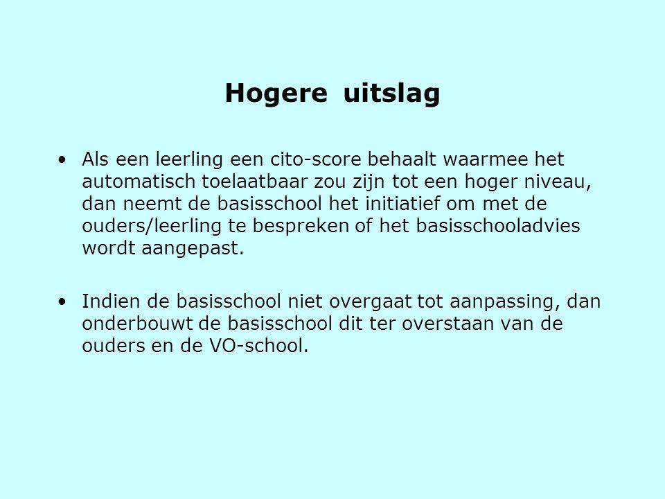 Hogere uitslag •Als een leerling een cito-score behaalt waarmee het automatisch toelaatbaar zou zijn tot een hoger niveau, dan neemt de basisschool he