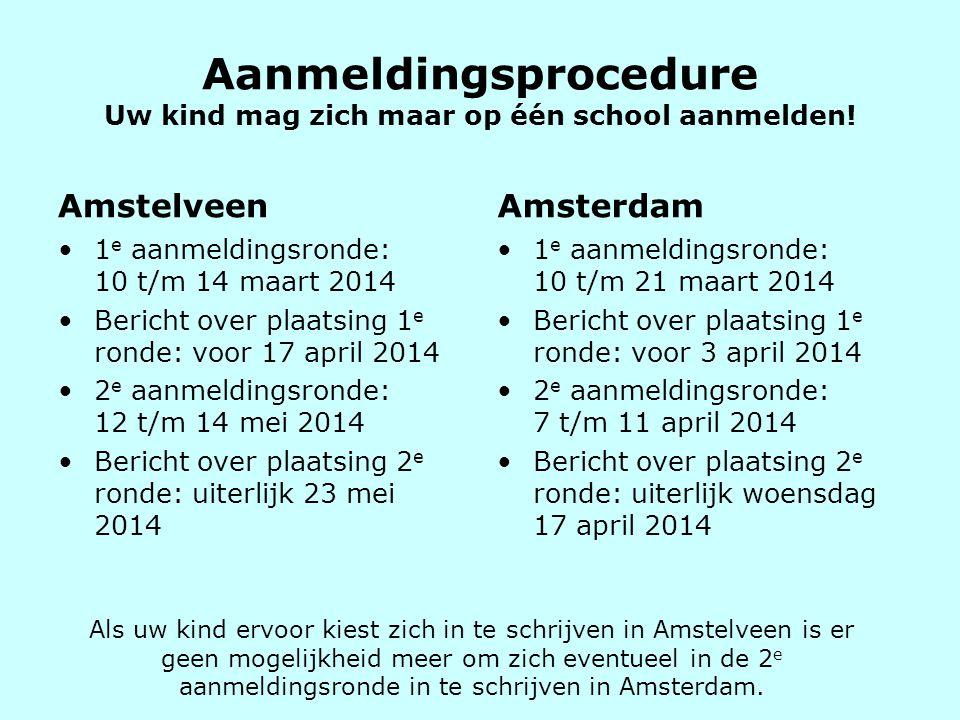 Aanmeldingsprocedure Uw kind mag zich maar op één school aanmelden! Amstelveen •1 e aanmeldingsronde: 10 t/m 14 maart 2014 •Bericht over plaatsing 1 e