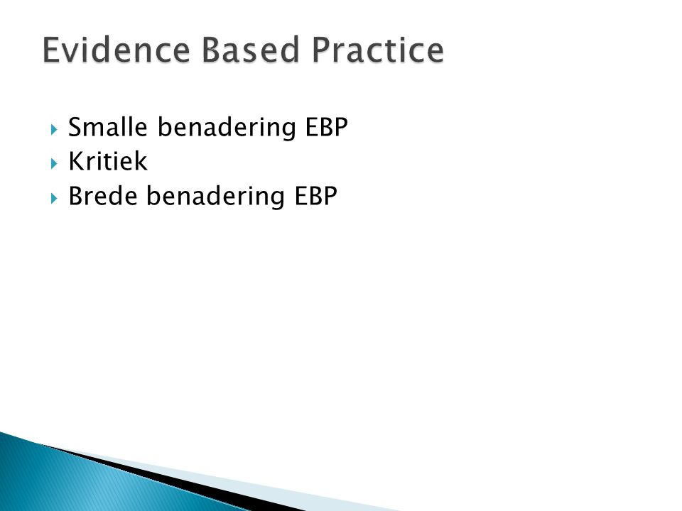  Smalle benadering EBP  Kritiek  Brede benadering EBP