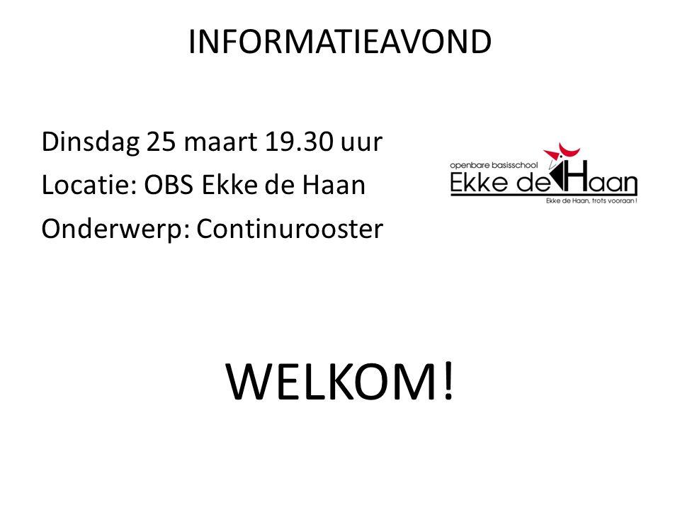 INFORMATIEAVOND Dinsdag 25 maart 19.30 uur Locatie: OBS Ekke de Haan Onderwerp: Continurooster WELKOM!