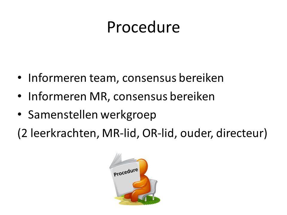 Procedure • Informeren team, consensus bereiken • Informeren MR, consensus bereiken • Samenstellen werkgroep (2 leerkrachten, MR-lid, OR-lid, ouder, d